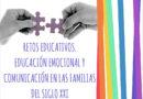 Jornadas: Retos Educativos. Educación emocional y comunicación en las familias del siglo XXI