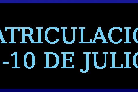 MATRICULACIÓN                 DEL 1 AL 10 DE JULIO